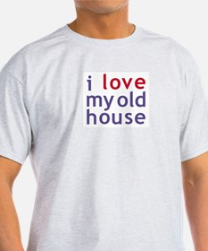 I love my old house Ash Grey T-Shirt