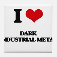 I Love DARK INDUSTRIAL METAL Tile Coaster