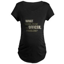 What Seems To Be The Officer, T-Shirt