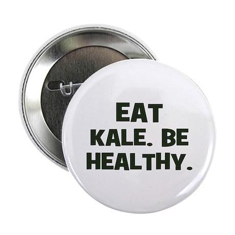 eat kale. be healthy. Button