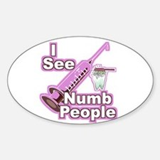 I See NUMB People! Hygienists Oval Decal