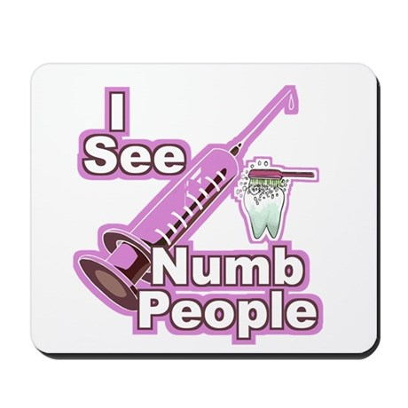 I See NUMB People! Hygienists Mousepad