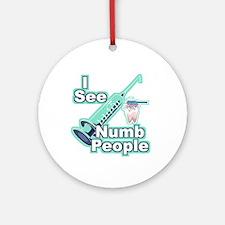 I See NUMB People! Dentist Ornament (Round)