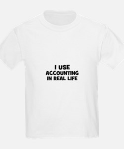 I Use accounting In Real Life T-Shirt