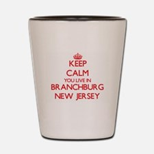 Keep calm you live in Branchburg New Je Shot Glass
