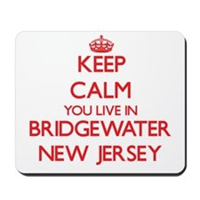 Keep calm you live in Bridgewater New Je Mousepad