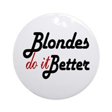 Blondes do it Better Ornament (Round)