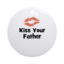Kiss Your Father Ornament (Round)