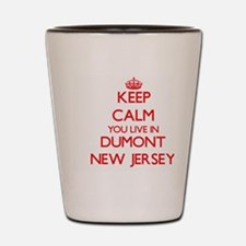 Keep calm you live in Dumont New Jersey Shot Glass