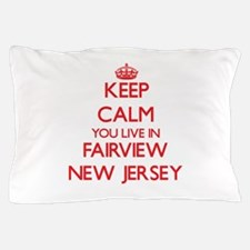 Keep calm you live in Fairview New Jer Pillow Case