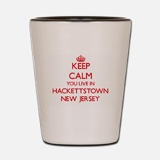 Keep calm you live in Hackettstown New Shot Glass