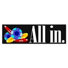 """All in."" Bumper Bumper Sticker"