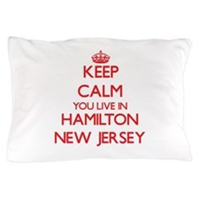 Keep calm you live in Hamilton New Jer Pillow Case