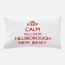 Keep calm you live in Hillsborough New Pillow Case
