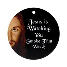 Jesus Watches You Smoke Weed Ornament (Round)