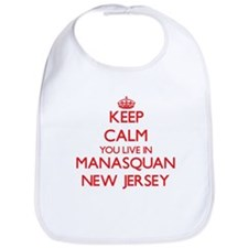 Keep calm you live in Manasquan New Jersey Bib