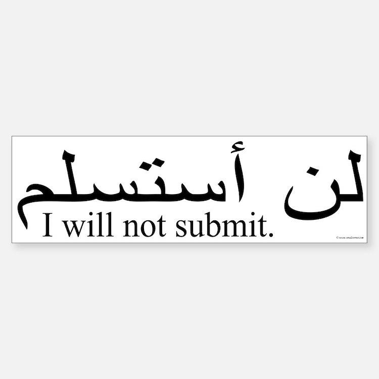 I will not submit Bumper Bumper Bumper Sticker
