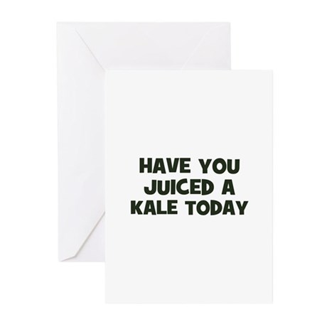 have you juiced a kale today Greeting Cards (Packa