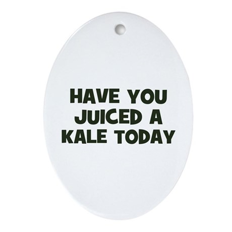have you juiced a kale today Oval Ornament