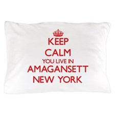 Keep calm you live in Amagansett New Y Pillow Case