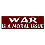War is a Moral Issue Bumper Sticker