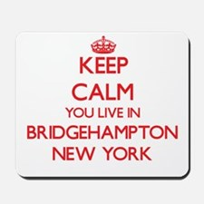 Keep calm you live in Bridgehampton New Mousepad