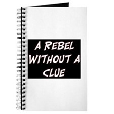 REBEL WITHOUT A CLUE Journal