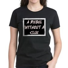 REBEL WITHOUT A CLUE Tee