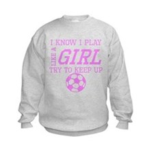 Soccer Like A Girl Sweatshirt