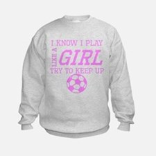 Soccer Like A Girl Sweatshirt