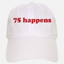 75 happens (red) Baseball Baseball Cap