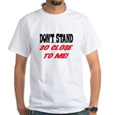 DON'T STAND SO CLOSE... Shirt
