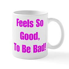 Feels Good to be Bad Mug
