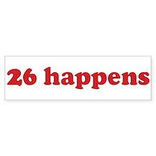 26 happens (red) Bumper Bumper Sticker