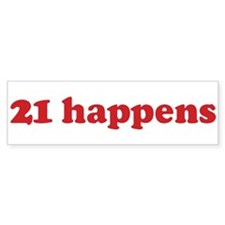 21 happens (red) Bumper Bumper Sticker