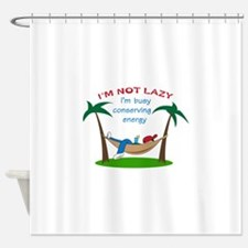 IM NOT LAZY Shower Curtain