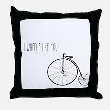 I Wheelie Like You Throw Pillow