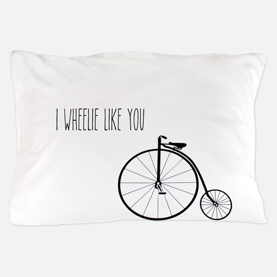 I Wheelie Like You Pillow Case