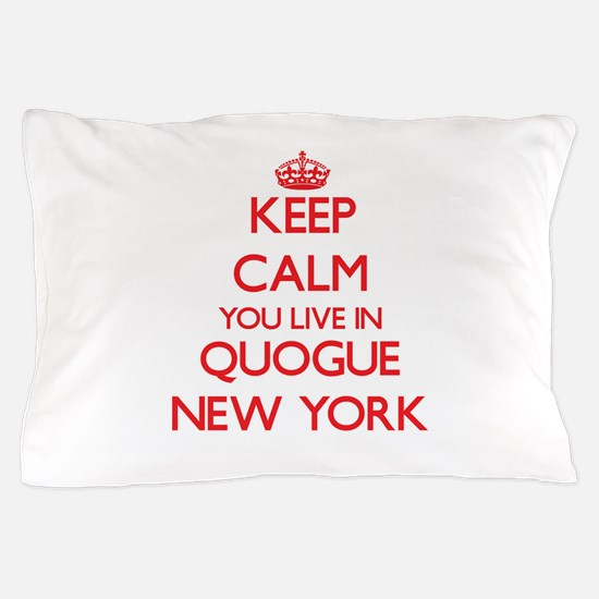 Keep calm you live in Quogue New York Pillow Case
