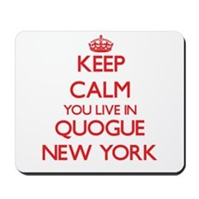 Keep calm you live in Quogue New York Mousepad