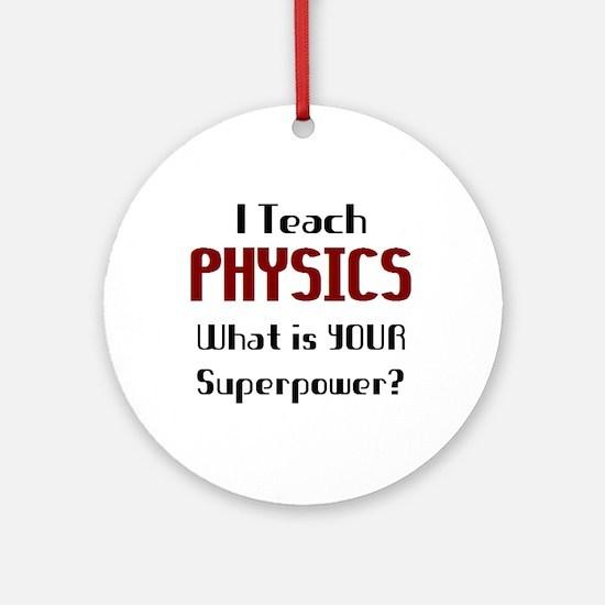 teach physics Ornament (Round)