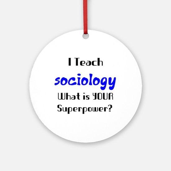 teach sociology Ornament (Round)