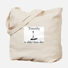 Timothy is older than dirt Tote Bag