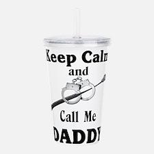 Keep Calm Call Me Daddy Acrylic Double-wall Tumble