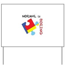 Normal is Boring Yard Sign