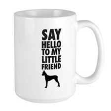 say hello to my little friend, Great Dane Mugs