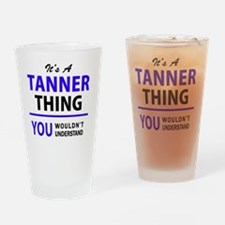 Funny Tanner Drinking Glass