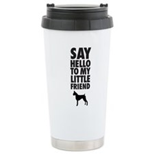 say hello to my little friend, boxer Travel Mug