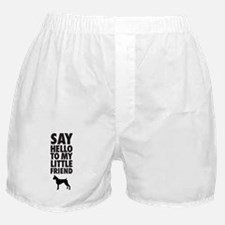 say hello to my little friend, boxer Boxer Shorts