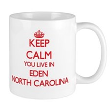 Keep calm you live in Eden North Carolina Mugs